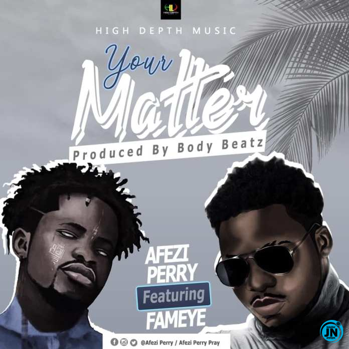 Afezi Perry – Your Matter ft. Fameye